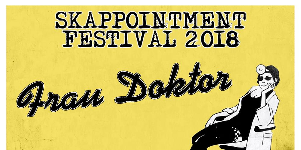 Tickets SKAPPOINTMENT FESTIVAL 2018, FRAU DOKTOR + T-KILLAS + THE UNLIMITERS + ROLANDO RANDOM & THE YOUNG SOUL REBELS + AFTERSHOWPARTY mit DJ VOSSI in Berlin